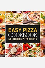 Easy Pizza Cookbook: 50 Delicious Pizza Recipes (2nd Edition) Kindle Edition