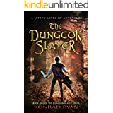 The Dungeon Slayer: A LitRPG Level-Up Adventure (The Dungeon Slayer Series Book 1) (English Edition)