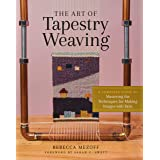 Art of Tapestry Weaving: A Complete Guide to Mastering the Techniques for Making Images with Yarn