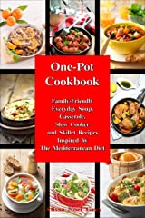 One-Pot Cookbook: Family-Friendly Everyday Soup, Casserole, Slow Cooker and Skillet Recipes Inspired by The Mediterranean Diet (Healthy Eating Made Easy Book 6) Kindle Edition