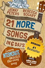 21 More Songs in 6 Days: Learn Intermediate Ukulele the Easy Way: Book + Online Video (Beginning Ukulele Songs 4) Kindle Edition