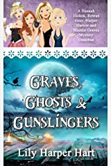 Graves, Ghosts & Gunslingers: A Hannah Hickok, Rowan Gray, Harper Harlow and Maddie Graves Mystery Omnibus Kindle Edition