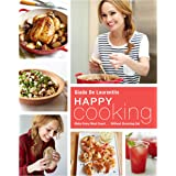 Happy Cooking: Make Every Meal Count ... Without Stressing Out: A Cookbook