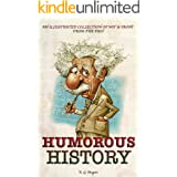 HUMOROUS HISTORY: An Illustrated Collection Of Wit & Irony From The Past (Captivating History Series Book 1)
