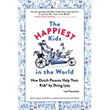 Happiest Kids in the World: How Dutch Parents Help Their Kids (and Themselves) by Doing Less