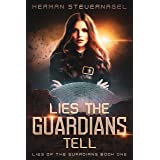 Lies The Guardians Tell (Lies of The Guardians Book 1)