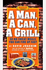 A Man, A Can, A Grill: 50 No-Sweat Meals You Can Fire Up Fast: A Cookbook Kindle Edition