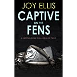 CAPTIVE ON THE FENS a gripping crime thriller full of twists (DI Nikki Galena Series Book 6)