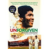 The Unforgiven: Missionaries or Mercenaries?: The Untold Story of the Rebel West Indian Cricketers Who Toured Apartheid South