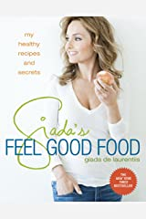 Giada's Feel Good Food: My Healthy Recipes and Secrets: A Cookbook Kindle Edition