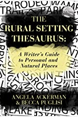 The Rural Setting Thesaurus: A Writer's Guide to Personal and Natural Places (Writers Helping Writers Series Book 4) Kindle Edition