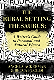 The Rural Setting Thesaurus: A Writer's Guide to Personal an…