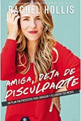Amiga, deja de disculparte: Un plan sin pretextos para abrazar y alcanzar tus metas (Spanish Edition) Kindle Edition