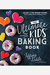 The Ultimate Kids' Baking Book: 60 Easy and Fun Dessert Recipes for Every Holiday, Birthday, Milestone and More Kindle Edition