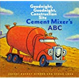 Cement Mixer's ABC: Goodnight, Goodnight, Construction Site (Alphabet Book for Kids, Board Books for Toddlers, Preschool Conc