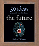 The Future: 50 Ideas You Really Need to Know (50 Ideas You Really Need to Know series) (English Edition)