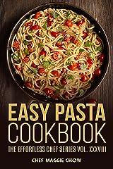 Easy Pasta Cookbook (Pasta, Pasta Recipes, Pasta Cookbook, Pasta Recipes Cookbook, Easy Pasta Recipes, Easy Pasta Cookbook 1) Kindle Edition