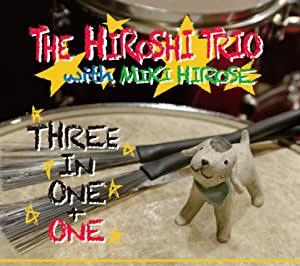 THE HIROSHI TRIO WITH MIKI HIROSE / THREE IN ONE + ONE