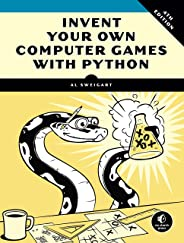 Invent Your Own Computer Games With Python, 4e