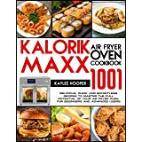 Kalorik Maxx Air Fryer Oven Cookbook: 1001 Delicious, Quick and Effortless Recipes to Master the Full Potential of Your Air F