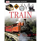 Train: Discover the Story of Railroads from the Age of Steam to the High-Speed Trains o from the Age of Steam to the High-Spe