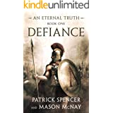 Defiance: A tale of the Spartans and the Battle of Thermopylae (An Eternal Truth Book 1)