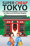 Super Cheap Tokyo: The Ultimate Budget Travel Guide to Tokyo and the Kanto Region (Super Cheap Guides Book 2) (English Edition)