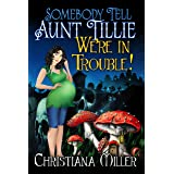 Somebody Tell Aunt Tillie We're In Trouble! (The Toad Witch Mysteries Book 2) (English Edition)