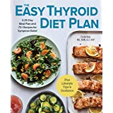 The Easy Thyroid Diet Plan: A 28-Day Meal Plan and 75 Recipes for Symptom Relief
