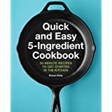 Quick and Easy 5-Ingredient Cookbook: 30-Minute Recipes to Get Started in the Kitchen