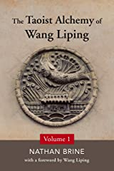 The Taoist Alchemy of Wang Liping: Volume One Kindle Edition