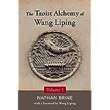 The Taoist Alchemy of Wang Liping: Volume One (English Edition)
