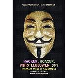 Hacker, Hoaxer, Whistleblower, Spy: The Many Faces of Anonymous: The Many Faces of Anonymous