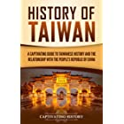 History of Taiwan: A Captivating Guide to Taiwanese History and the Relationship with the People's Republic of China (Captiva