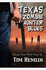 Texas Zombie Hunter Blues: A Lone Star Short Story (Lone Star Short Stories Book 1) Kindle Edition