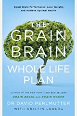 The Grain Brain Whole Life Plan: Boost Brain Performance, Lose Weight, and Achieve Optimal Health Kindle Edition
