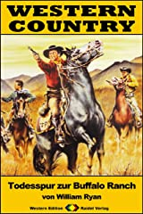 WESTERN COUNTRY 367: Todesspur zur Buffalo Ranch (Western-Reihe) (German Edition) Kindle Edition