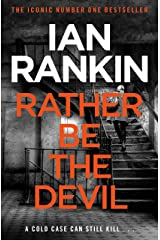 Rather Be the Devil: The superb Rebus No.1 bestseller (Inspector Rebus 21) (A Rebus Novel) Kindle Edition