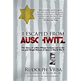 I Escaped from Auschwitz: The Story of a Man Whose Actions Led to the Largest Single Rescue of Jews in World War II
