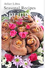 Seasonal Recipes Spring ~fruits&vegetables~ Atelier Libra Seasonal Recipes collection Kindle版