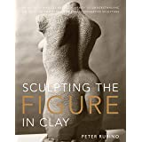 Sculpting the Figure in Clay: An Artistic and Technical Journey to Understanding the Creative and Dynamic Forces in Figurativ