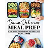 Damn Delicious Meal Prep: 115 Easy Recipes for Low-Calorie, High-Energy Living (Life and Style)