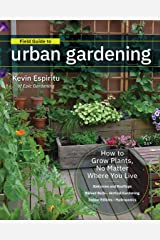 Field Guide to Urban Gardening: How to Grow Plants, No Matter Where You Live: Raised Beds • Vertical Gardening • Indoor Edibles • Balconies and Rooftops • Hydroponics Kindle Edition