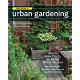 Field Guide to Urban Gardening: How to Grow Plants, No Matter Where You Live: Raised Beds • Vertical Gardening • Indoor Edibl