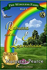 The Wingless Fairy Series Book 6: Rebecca and the Evil Leprechaun (Wingless Fairy Juvenile Fantasy) Kindle Edition
