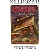 Killdozer: Volume III: The Complete Stories of Theodore Sturgeon: 3