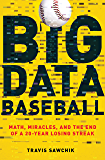 Big Data Baseball: Math, Miracles, and the End of a 20-Year Losing Streak (English Edition)