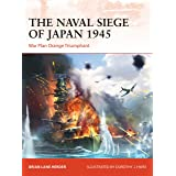 The Naval Siege of Japan 1945: War Plan Orange Triumphant (Campaign Book 348)