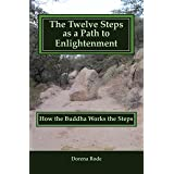 The Twelve Steps as a Path to Enlightenment - How the Buddha Works the Steps