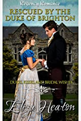 Rescued by the Duke of Brighton: A Historical Clean Regency Romance Novel: Dukes, Kisses, and Bridal Wishes Kindle Edition